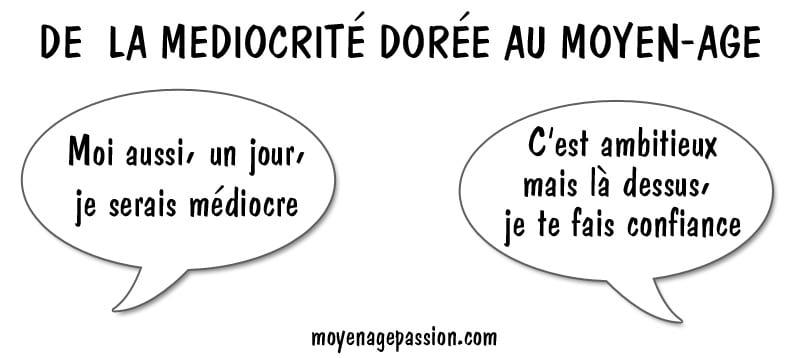 humour_mediocrite_dorée_mediocre_poesie_medievale_eustache_deschamps_horace_valeurs_moyen-age_ballade_de_moralité