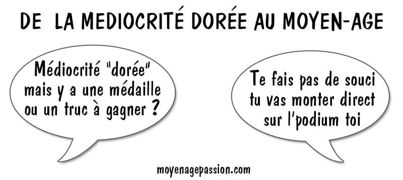 humour_mediocrite_doree_mediocre_poesie_medievale_eustache_deschamps_horace_valeurs_moyen-age_ballade_de_moralité