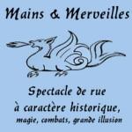 mains_merveilles_compagnie_spectacles_divertissement_historiques_magie_combat_illusion_arts_de_rue_deambulatoires_animations_festival_fous_histoire_vivante