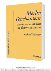 merlin_boron_propheties_Richard_Trachsler_litterature_medievale_codicologie_legendes_arthuriennes