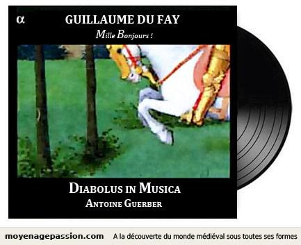 musique_chanson_medievale_Guillaume_Dufay_Du_Fay_moyen-age_tardif_diabolus_in_musica_antoine_guerber_mille_bonjours