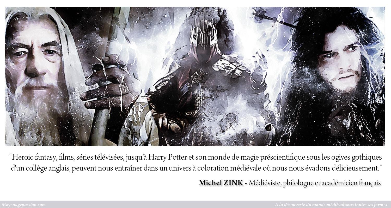 citation_michel_zink_medievalisme_litterature_monde_medieval_passion_heroic_fantasy_serie_televisees_actualite_moyen-age