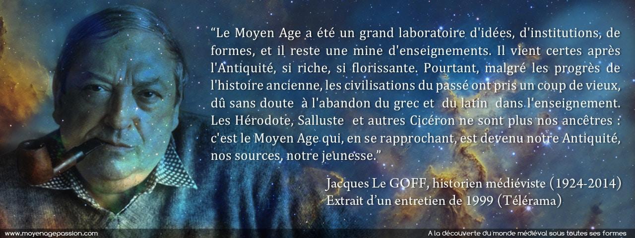 citation_monde_medieval_jacques_le_goff_historien_medieviste_moyen-age_racines_modernite