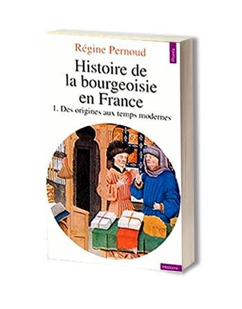 histoire de la bourgeoisie - Régine Pernoud