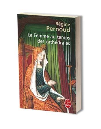 La Femme au temps des cathédrales - Régine Pernoud