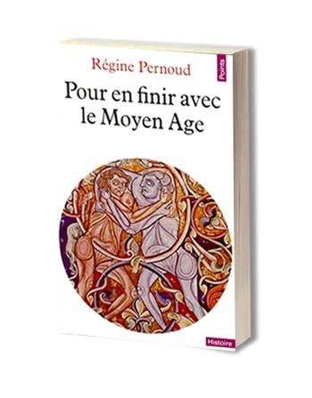 Pour en finir avec le moyen-âge Régine Pernoud